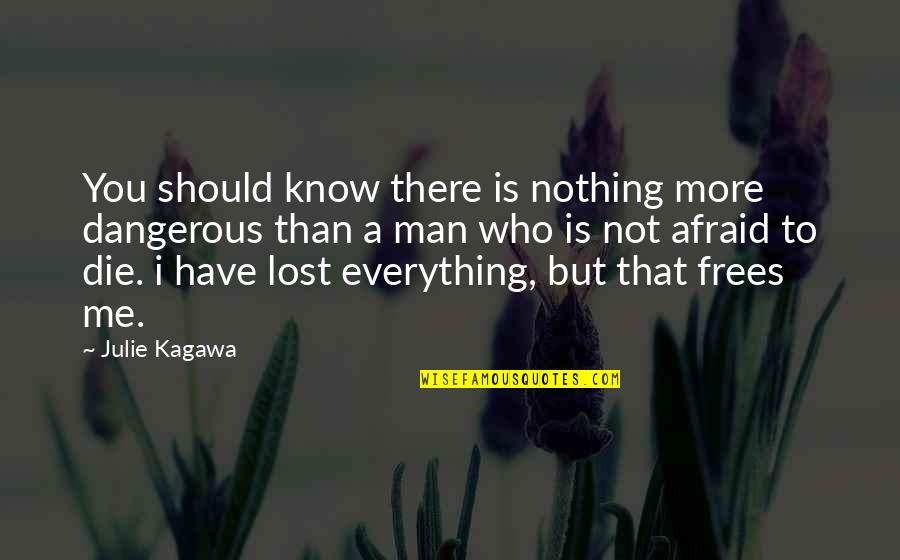 I Know I Lost You Quotes By Julie Kagawa: You should know there is nothing more dangerous