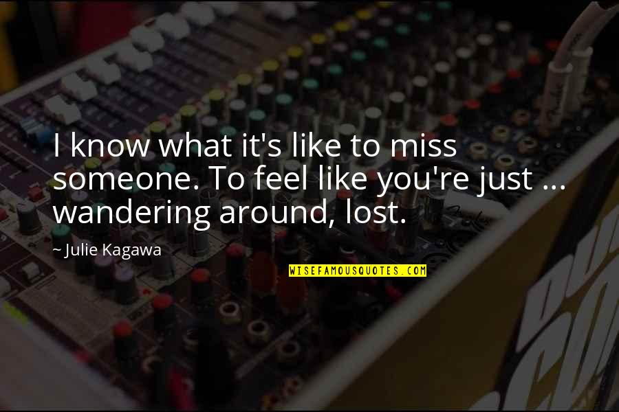 I Know I Lost You Quotes By Julie Kagawa: I know what it's like to miss someone.