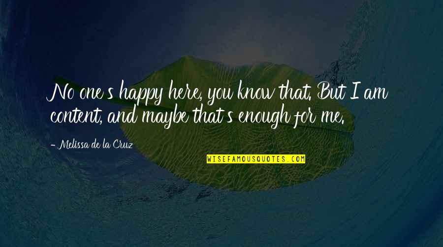 I Know I Lost You Quotes By Melissa De La Cruz: No one's happy here, you know that. But