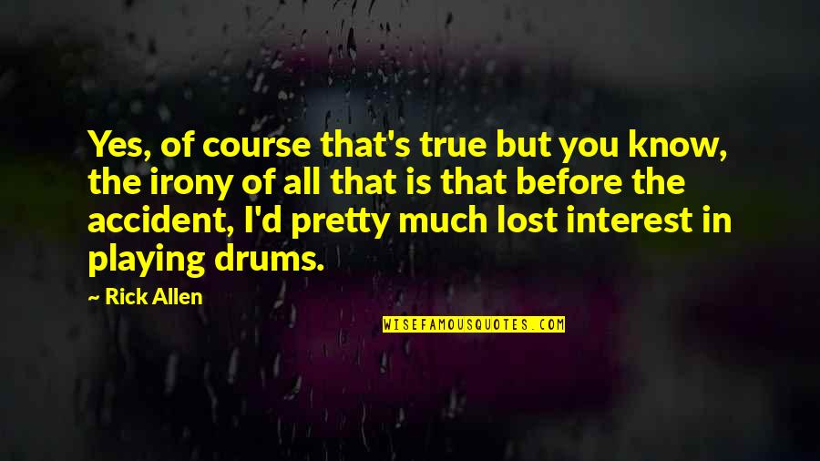 I Know I Lost You Quotes By Rick Allen: Yes, of course that's true but you know,