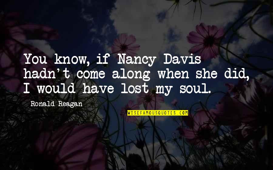 I Know I Lost You Quotes By Ronald Reagan: You know, if Nancy Davis hadn't come along