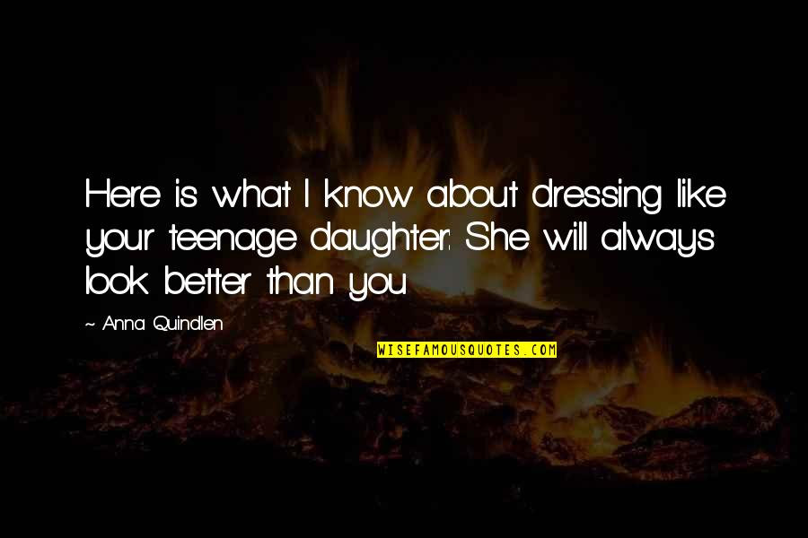 I Know I'm Better Than You Quotes By Anna Quindlen: Here is what I know about dressing like