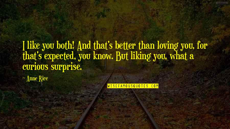I Know I'm Better Than You Quotes By Anne Rice: I like you both! And that's better than