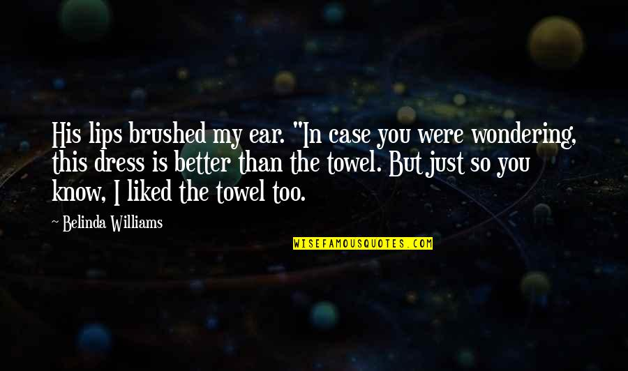 "I Know I'm Better Than You Quotes By Belinda Williams: His lips brushed my ear. ""In case you"