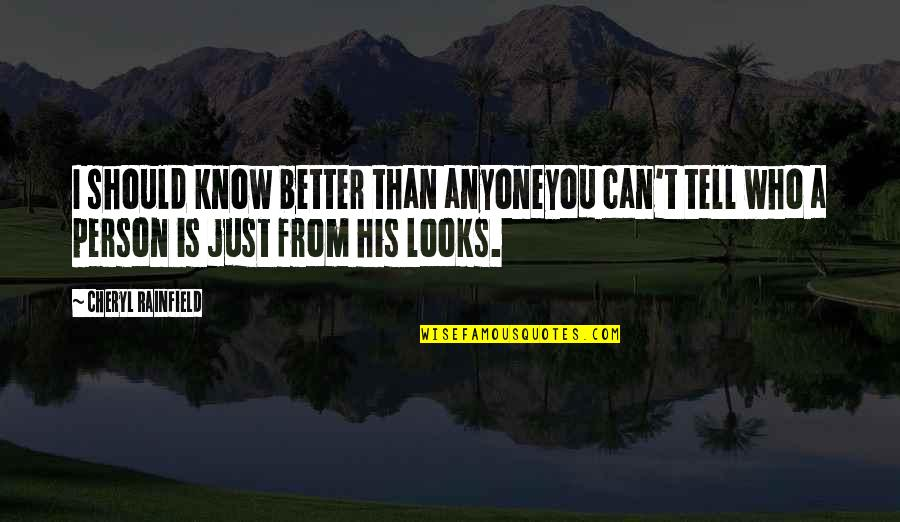 I Know I'm Better Than You Quotes By Cheryl Rainfield: I should know better than anyoneyou can't tell