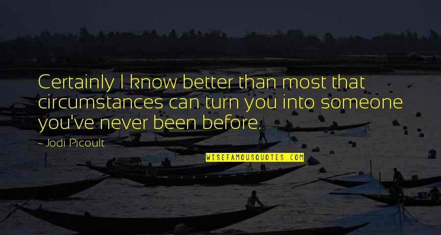 I Know I'm Better Than You Quotes By Jodi Picoult: Certainly I know better than most that circumstances
