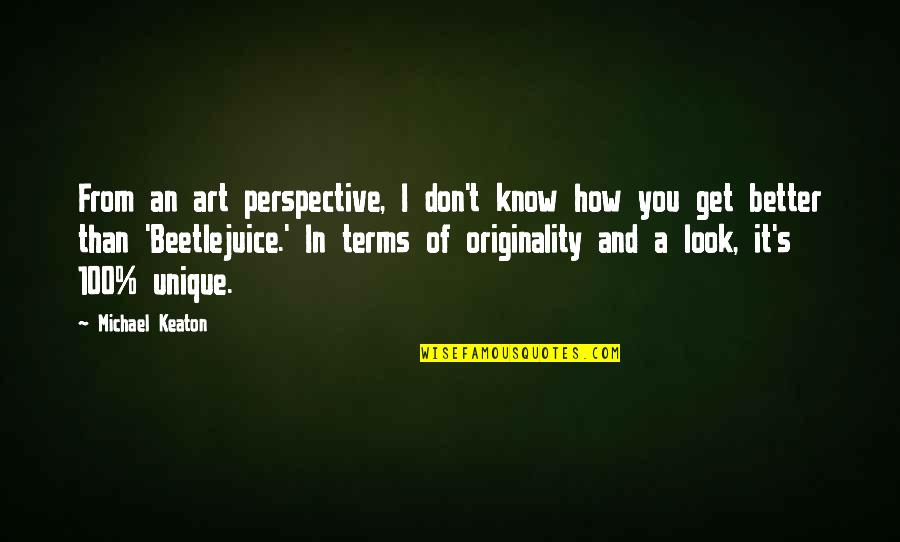 I Know I'm Better Than You Quotes By Michael Keaton: From an art perspective, I don't know how