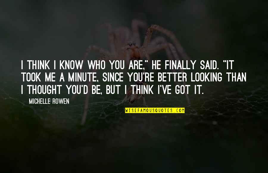 "I Know I'm Better Than You Quotes By Michelle Rowen: I think I know who you are,"" he"