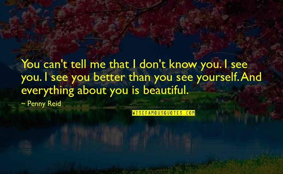 I Know I'm Better Than You Quotes By Penny Reid: You can't tell me that I don't know