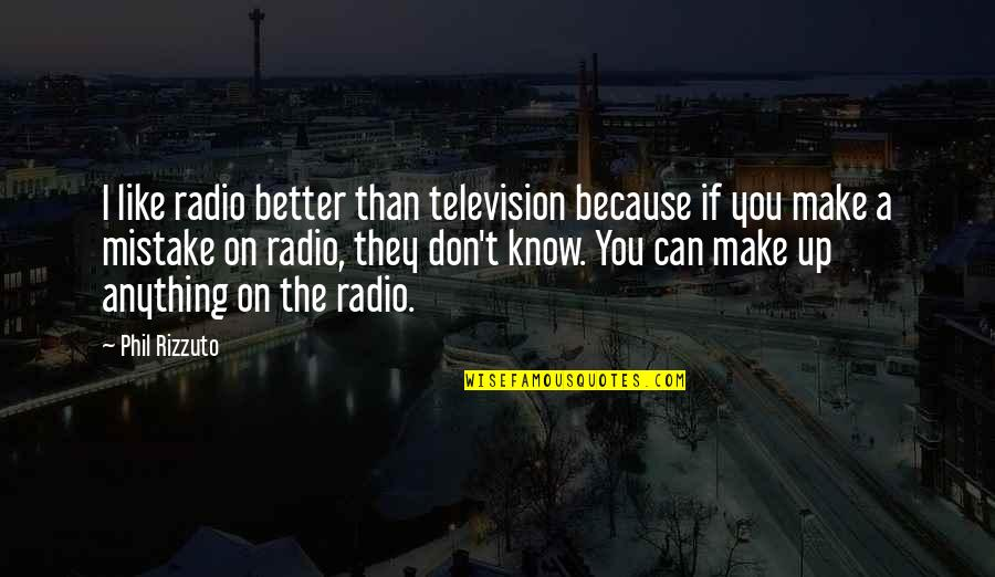 I Know I'm Better Than You Quotes By Phil Rizzuto: I like radio better than television because if