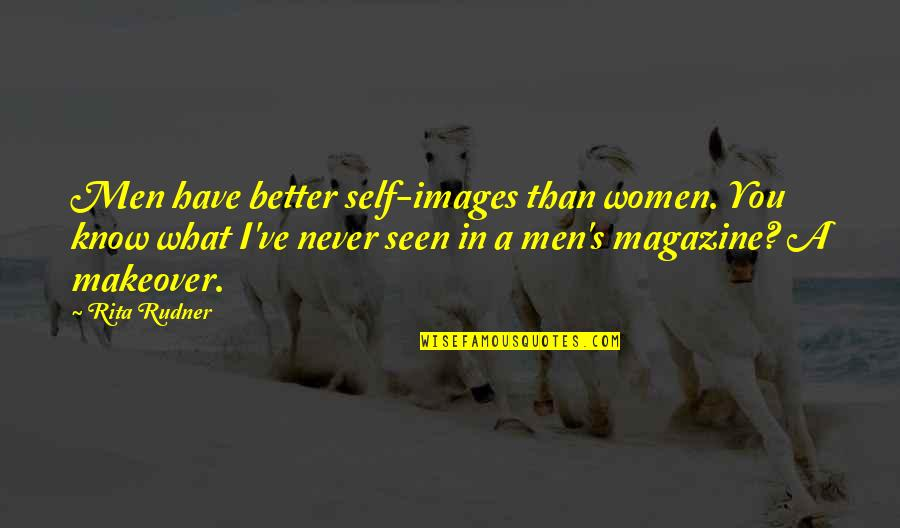 I Know I'm Better Than You Quotes By Rita Rudner: Men have better self-images than women. You know