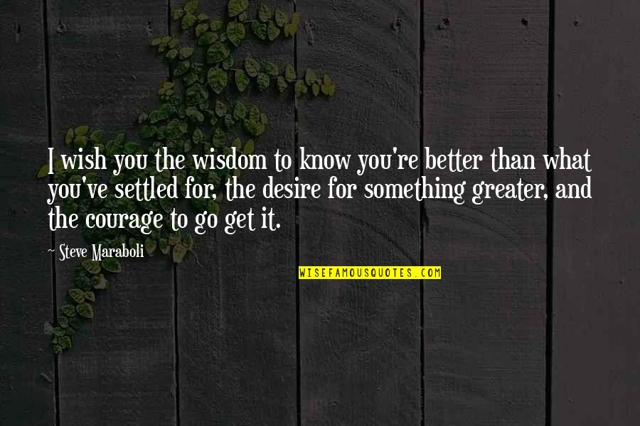 I Know I'm Better Than You Quotes By Steve Maraboli: I wish you the wisdom to know you're
