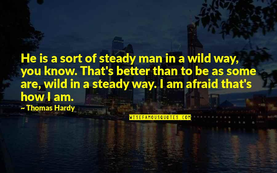 I Know I'm Better Than You Quotes By Thomas Hardy: He is a sort of steady man in