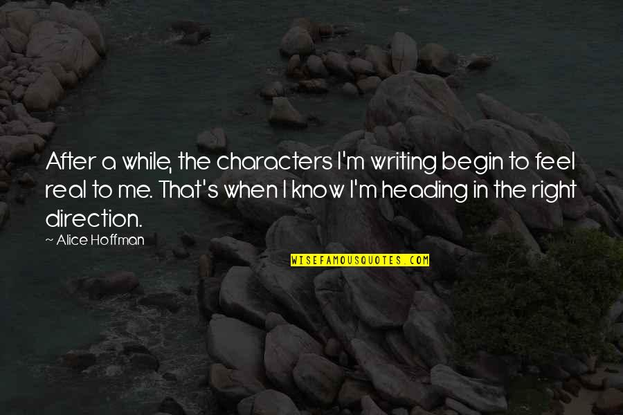 I Know I'm Right Quotes By Alice Hoffman: After a while, the characters I'm writing begin