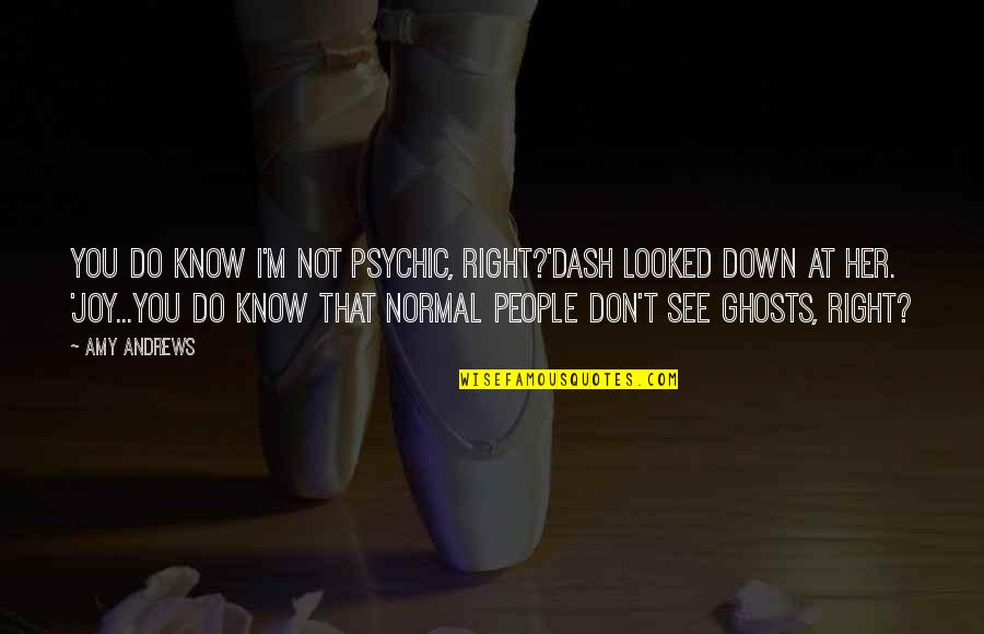 I Know I'm Right Quotes By Amy Andrews: You do know I'm not psychic, right?'Dash looked