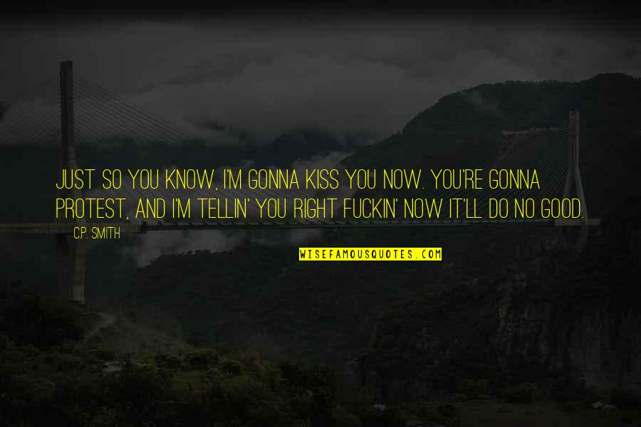 I Know I'm Right Quotes By C.P. Smith: Just so you know, I'm gonna kiss you