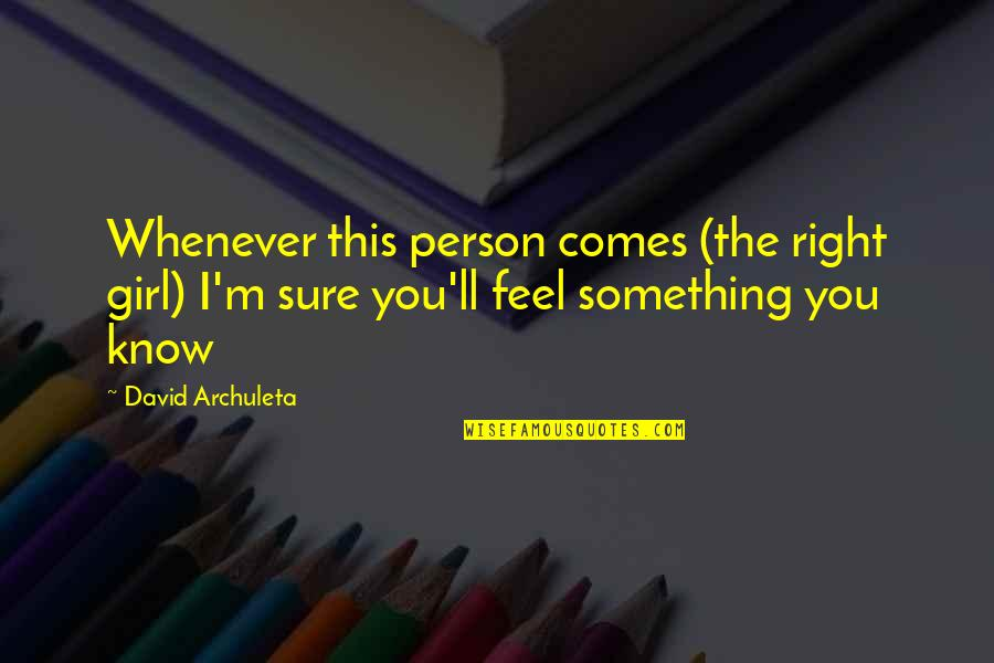 I Know I'm Right Quotes By David Archuleta: Whenever this person comes (the right girl) I'm