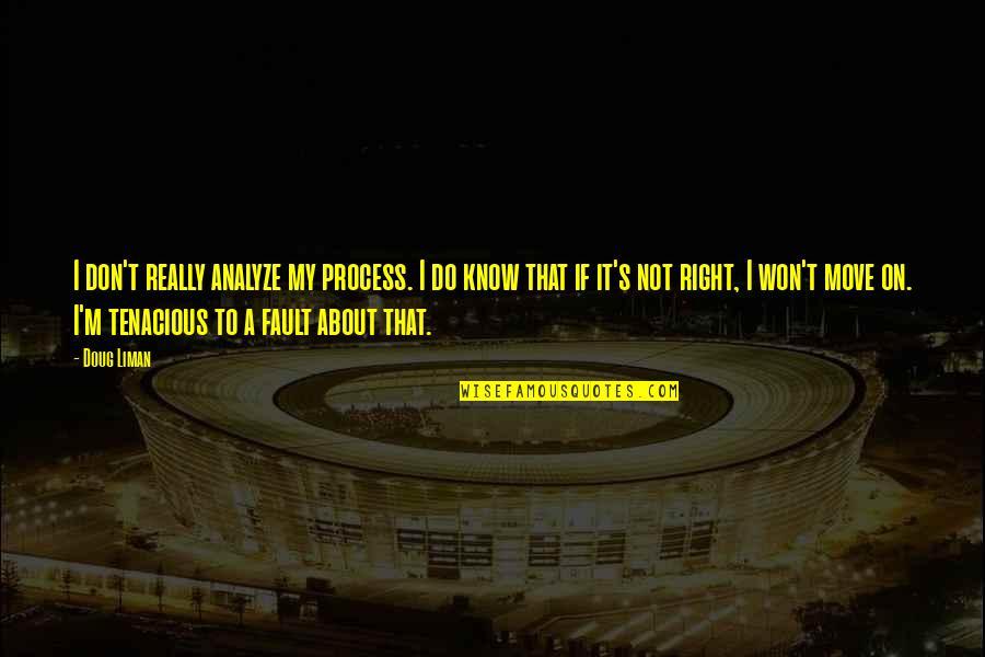 I Know I'm Right Quotes By Doug Liman: I don't really analyze my process. I do