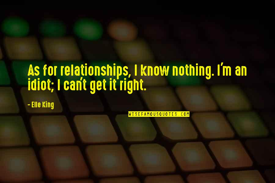 I Know I'm Right Quotes By Elle King: As for relationships, I know nothing. I'm an
