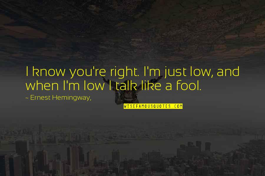 I Know I'm Right Quotes By Ernest Hemingway,: I know you're right. I'm just low, and
