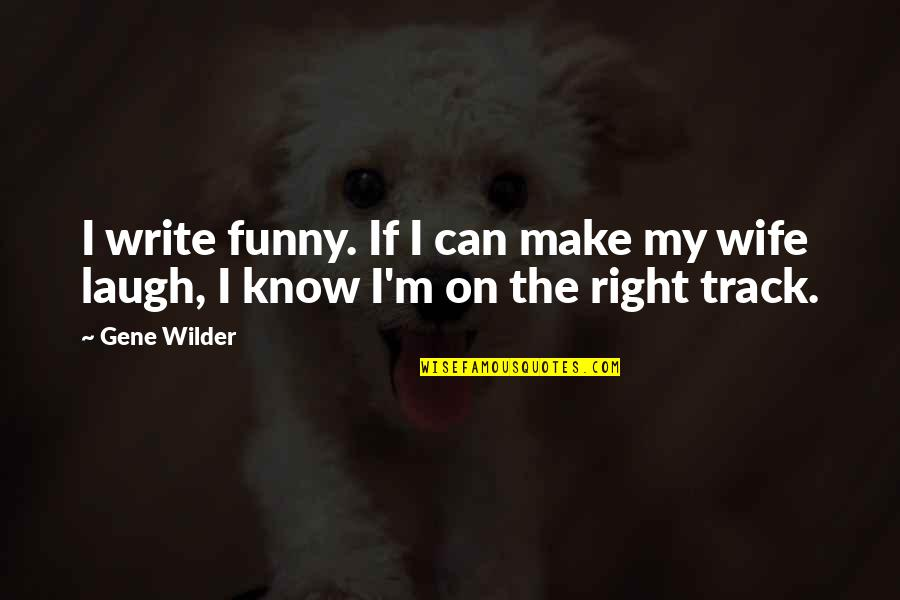 I Know I'm Right Quotes By Gene Wilder: I write funny. If I can make my