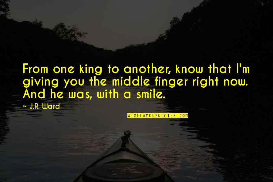 I Know I'm Right Quotes By J.R. Ward: From one king to another, know that I'm