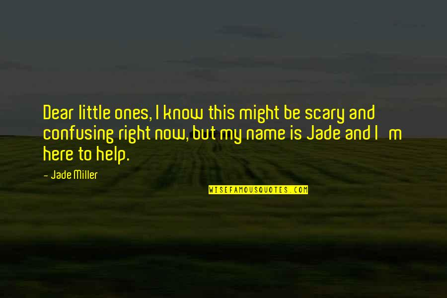 I Know I'm Right Quotes By Jade Miller: Dear little ones, I know this might be