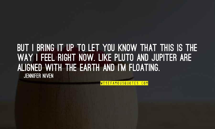 I Know I'm Right Quotes By Jennifer Niven: But I bring it up to let you