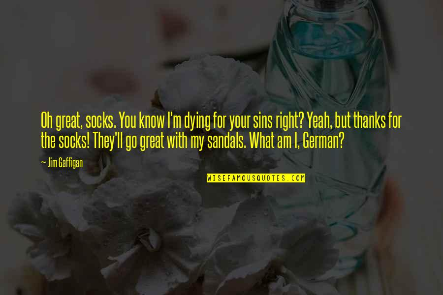 I Know I'm Right Quotes By Jim Gaffigan: Oh great, socks. You know I'm dying for