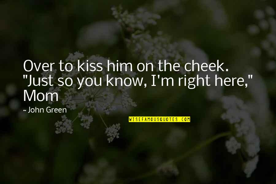 """I Know I'm Right Quotes By John Green: Over to kiss him on the cheek. """"Just"""