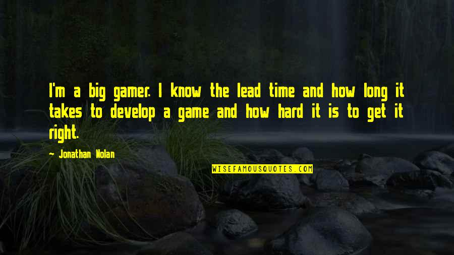 I Know I'm Right Quotes By Jonathan Nolan: I'm a big gamer. I know the lead