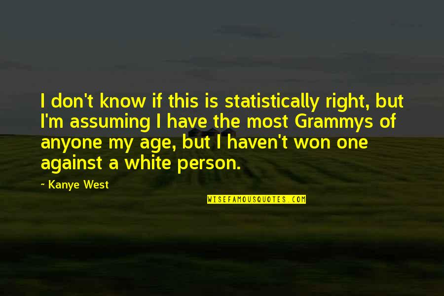 I Know I'm Right Quotes By Kanye West: I don't know if this is statistically right,