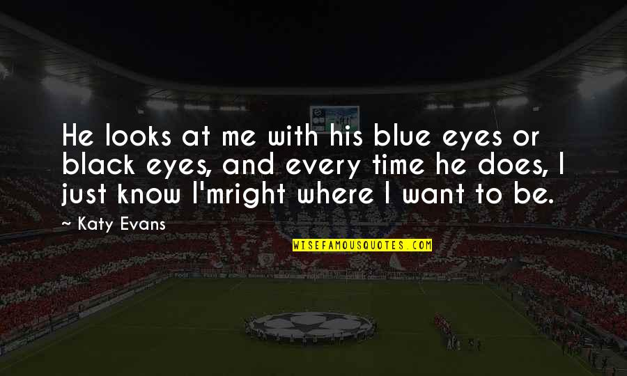 I Know I'm Right Quotes By Katy Evans: He looks at me with his blue eyes