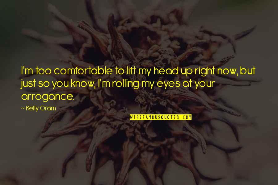 I Know I'm Right Quotes By Kelly Oram: I'm too comfortable to lift my head up