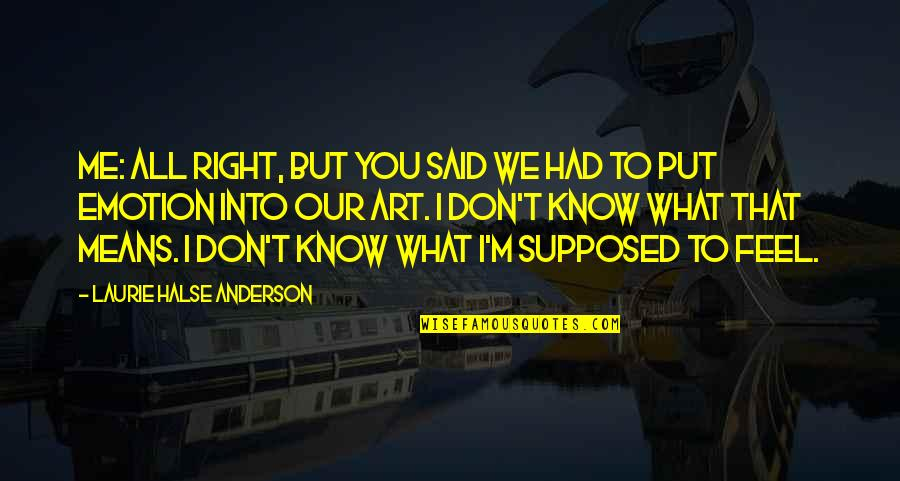I Know I'm Right Quotes By Laurie Halse Anderson: Me: All right, but you said we had