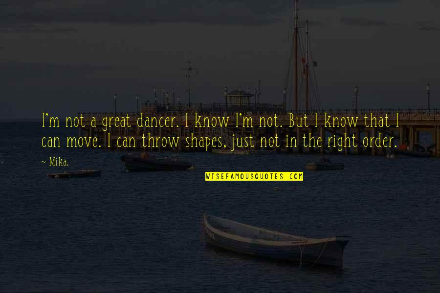 I Know I'm Right Quotes By Mika.: I'm not a great dancer. I know I'm