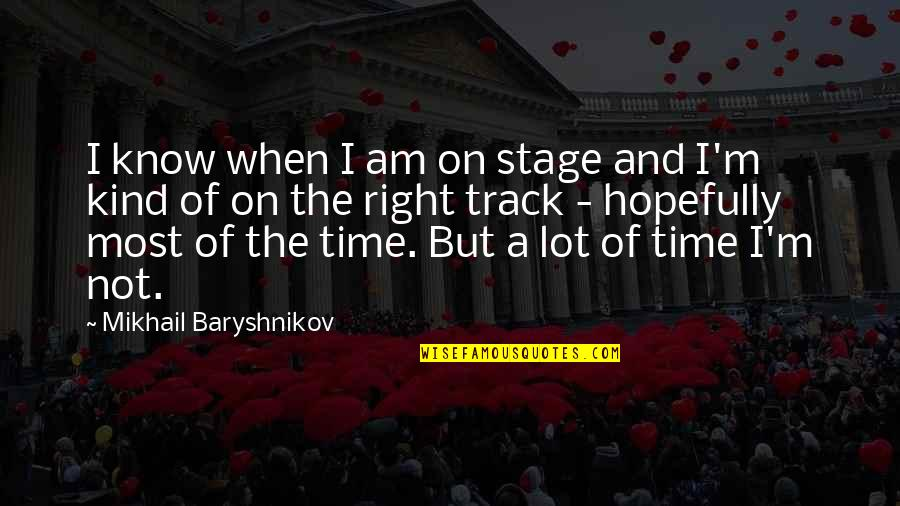 I Know I'm Right Quotes By Mikhail Baryshnikov: I know when I am on stage and