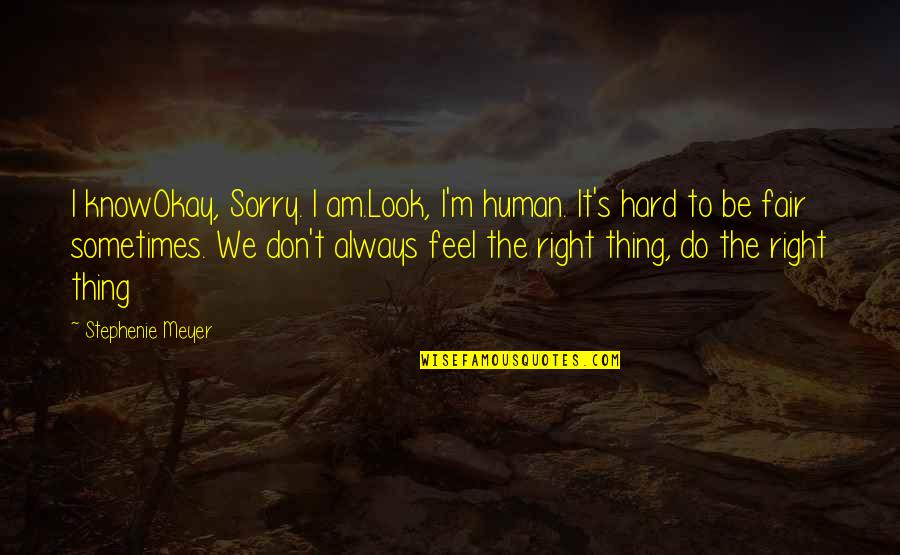 I Know I'm Right Quotes By Stephenie Meyer: I knowOkay, Sorry. I am.Look, I'm human. It's