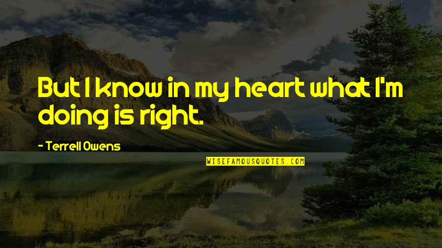 I Know I'm Right Quotes By Terrell Owens: But I know in my heart what I'm