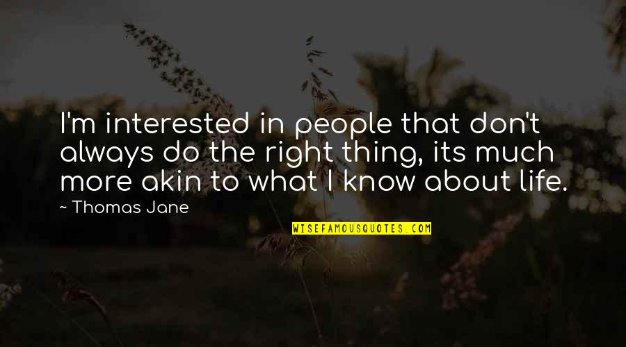 I Know I'm Right Quotes By Thomas Jane: I'm interested in people that don't always do