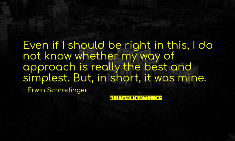 I Know U R Not Mine Quotes By Erwin Schrodinger: Even if I should be right in this,