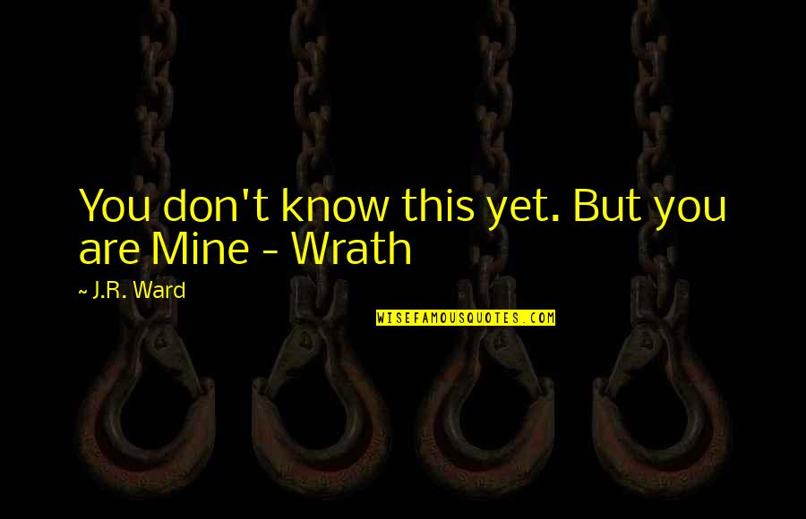 I Know U R Not Mine Quotes By J.R. Ward: You don't know this yet. But you are