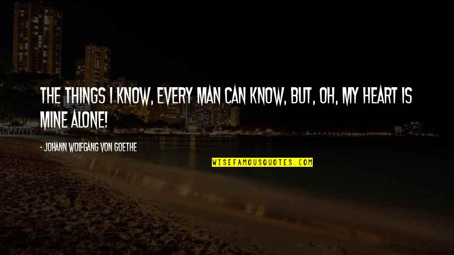 I Know U R Not Mine Quotes By Johann Wolfgang Von Goethe: The things I know, every man can know,