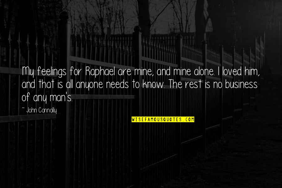I Know U R Not Mine Quotes By John Connolly: My feelings for Raphael are mine, and mine