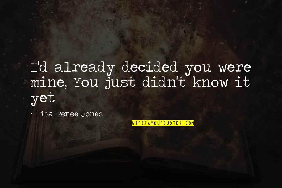 I Know U R Not Mine Quotes By Lisa Renee Jones: I'd already decided you were mine, You just