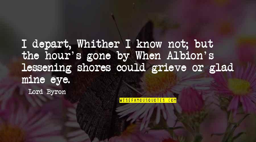 I Know U R Not Mine Quotes By Lord Byron: I depart, Whither I know not; but the