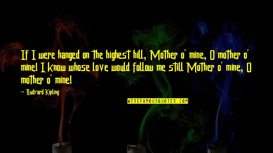 I Know U R Not Mine Quotes By Rudyard Kipling: If I were hanged on the highest hill,