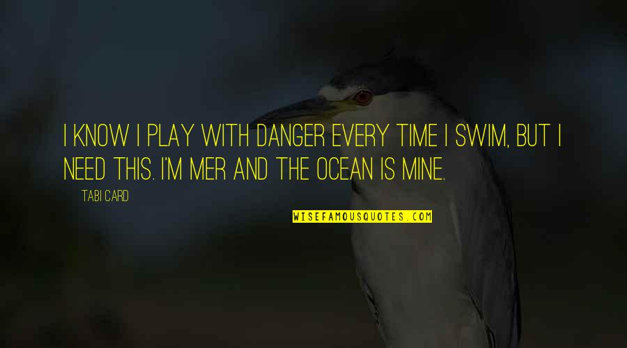 I Know U R Not Mine Quotes By Tabi Card: I know I play with danger every time