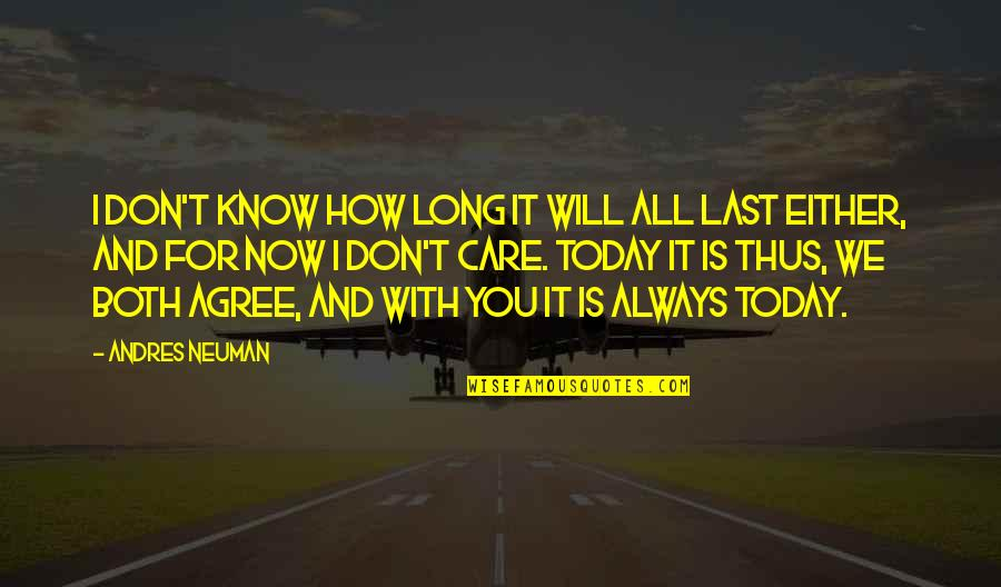 I Know You Care Quotes By Andres Neuman: I don't know how long it will all