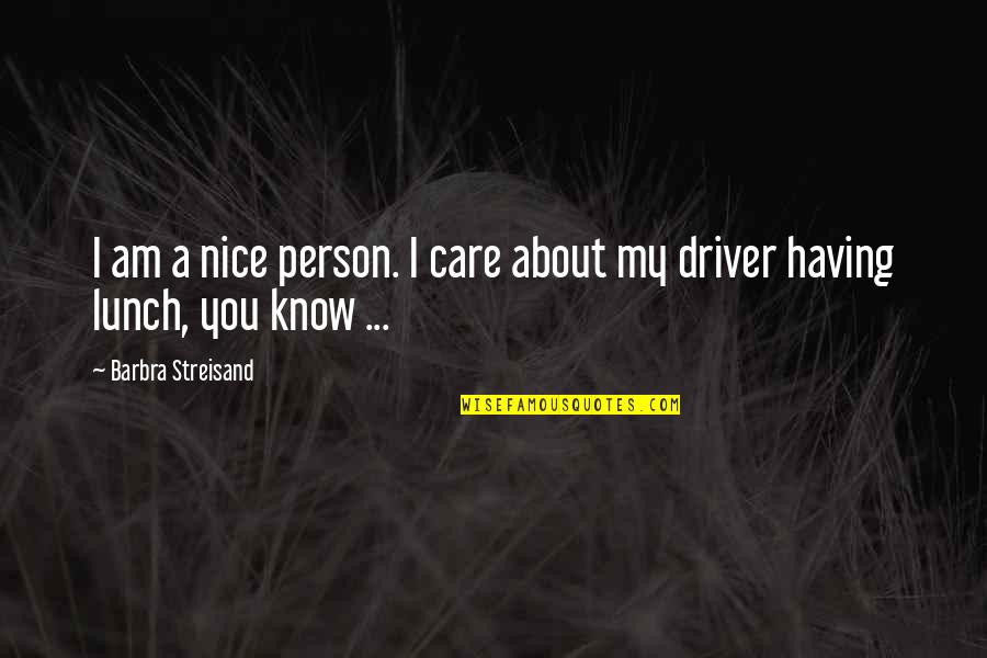 I Know You Care Quotes By Barbra Streisand: I am a nice person. I care about